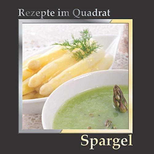 Rezepte im Quadrat: Spargel – über 110 leckere Soßen und Gerichte. Aus dem Ofen, aus der Pfanne, Aufläufe, Pizza und Risotto. Klassische und ausgefallene Zubereitungen.