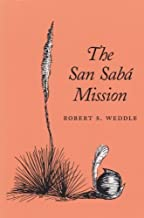 By Robert S. Weddle - The San Saba Mission: Spanish Pivot in Texas (1999-10-16) [Paperback]