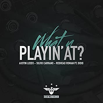 What U Playin' At? (feat. Didio)