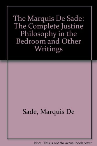 The Complete Justine: Philosophy in the Bedroom and Other Writings