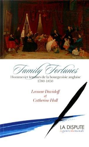 Family Fortunes : Hommes et femmes de la bourgeoisie anglaise (1780-1850)