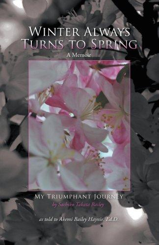 Winter Always Turns to Spring A Memoir:  My Triumphant Journey Sachiko Takata Bailey (English Edition)