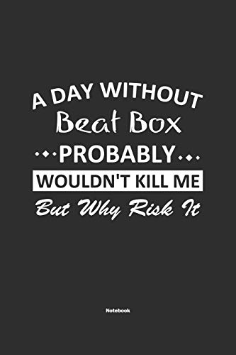 A Day Without Beat Box Probably Wouldn't Kill Me But Why Risk It Notebook: NoteBook / Journla Beat Box Gift, 120 Pages, 6x9, Soft Cover, Matte Finish
