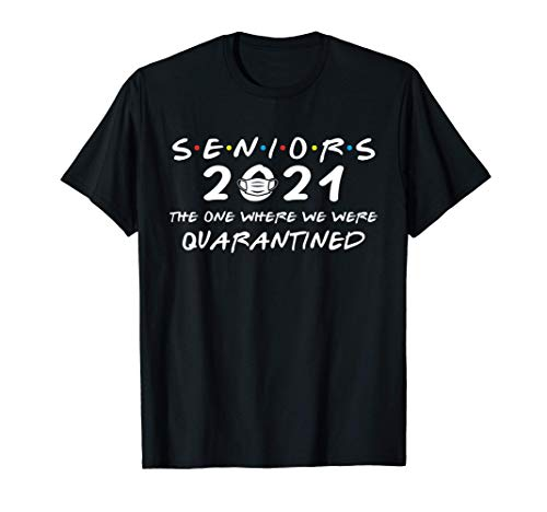 Seniors 2021 The One Where We Were Quarantined T-Shirt