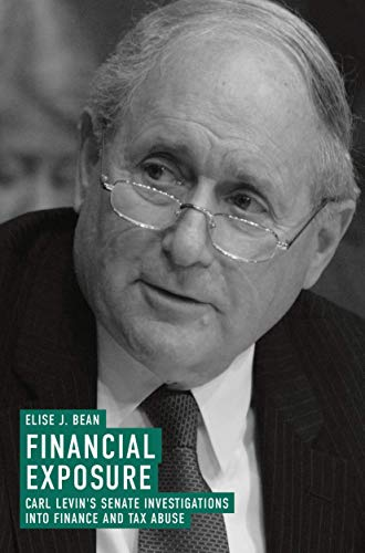 Financial Exposure: Carl Levin's Senate Investigations into Finance and Tax Abuse
