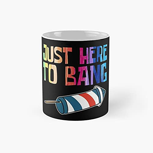 Just Here To Bang Classic Mug - Funny Gift Coffee Tea Cup White 11 Oz The Best Gift For Holidays.