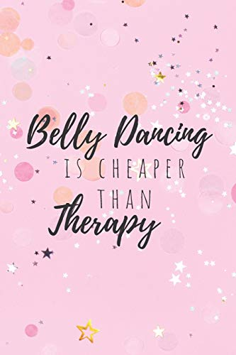 Belly Dancing Is Cheaper Than Therapy: Notebook / Journal 6x9