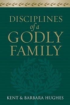 Disciplines of a Godly Family (Trade Paper Edition) by [R. Kent Hughes, Barbara Hughes]