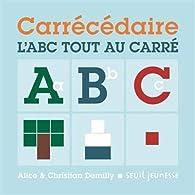 Carrécédaire : L'ABC tout au carré par Christian Demilly