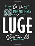I've Got 99 Problems and Luge Solves Them All: 8.5x11 Luge Notebook Journal College Ruled Paper for Men & Women
