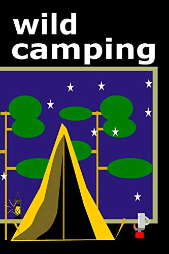 Wild Camping: A journal to record your Wild Camping adventures