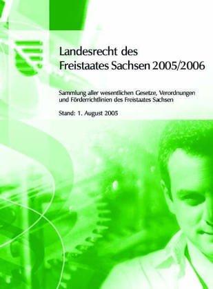 Landesrecht des Freistaates Sachsen 2005/2006, 1 CD-ROMSammlung aller wesentlichen Gesetze, Verordnungen und Förderrichtlinien des Freistaates Sachsen