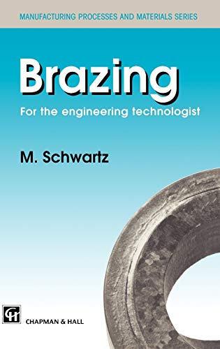 Brazing: For the engineering technologist (Manufacturing Processes and Materials Series)
