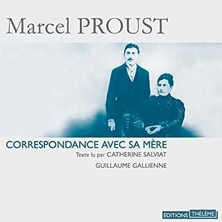 Correspondance avec sa mère                   De :                                                                                                                                 Marcel Proust                               Lu par :                                                                                                                                 Catherine Salviat,                                                                                        Guillaume Gallienne                      Durée : 5 h et 59 min     2 notations     Global 4,5