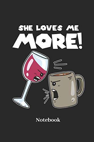 She Love's Me More Notebook: Liniertes Notizbuch für Wein, Rotwein und Kaffee Fans - Notizheft Klatte für Männer, Frauen und Kinder