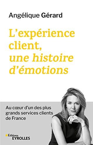 L'expérience client, une histoire d'émotions: Le défi de ré-enchanter un des plus grands services clients de France