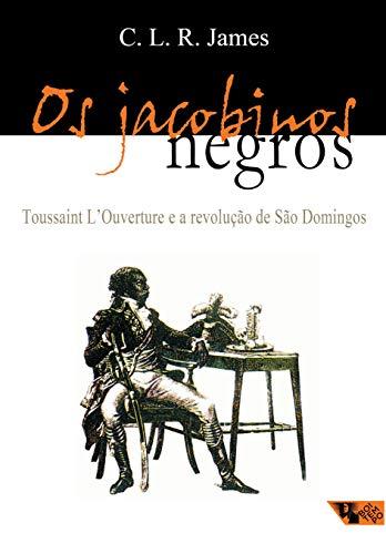 Os jacobinos negros: Toussaint L'Ouverture e a revolução de São Domingos