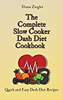 The Complete Slow Cooker Dash Diet Cookbook: Quick and Easy Dash Diet Recipes
