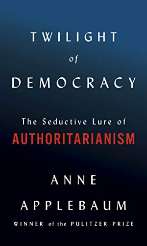 Twilight of Democracy: The Seduc...