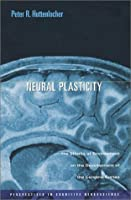 Neural Plasticity: The Effects of Environment on the Development of the Cerebral Cortex (Perspectives in Cognitive Neuroscience) by Peter R. Huttenlocher(2002-07-15)