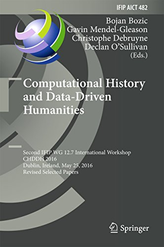 Computational History and Data-Driven Humanities: Second IFIP WG 12.7 International Workshop, CHDDH 2016, Dublin, Ireland, May 25, 2016, Revised Selected ... Technology Book 482) (English Edition)