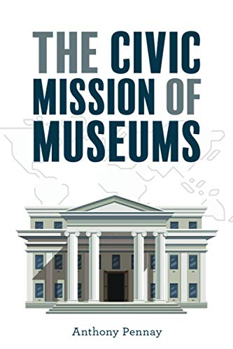 Compare Textbook Prices for The Civic Mission of Museums American Alliance of Museums  ISBN 9781538131855 by PENNAY, ANTHONY