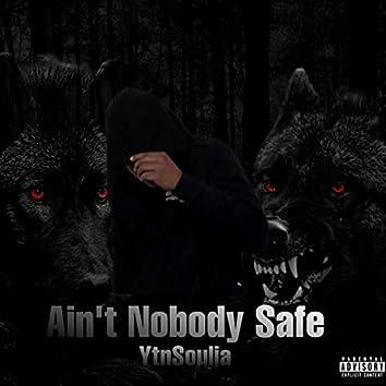 Ain't Nobody Safe