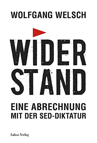 Widerstand: Eine Abrechnung mit der SED-Diktatur