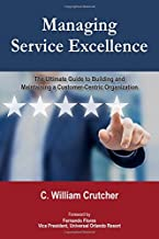 Managing Service Excellence: The Ultimate Guide to Building and Maintaining a Customer-Centric Organization