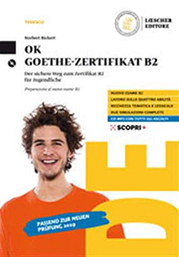 OK Goethe Zertifikat B2. Der sichere Weg zum Zertifikat B2 für Jugendliche. Preparazione al nuovo esame B2. Per il triennio delle Scuole superiori. Con CD-Audio