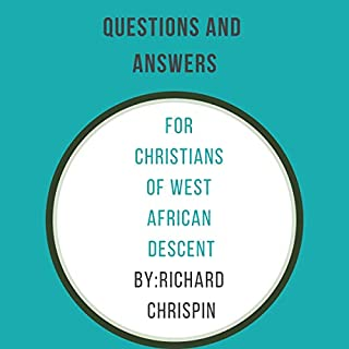 Questions and Answers for Christians of West African Descent                   By:                                                                                                                                 Richard Chrispin                               Narrated by:                                                                                                                                 Frank Block                      Length: 1 hr and 16 mins     Not rated yet     Overall 0.0
