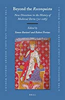 Beyond the Reconquista: New Directions in the History of Medieval Iberia 711-1085; in Honour of Simon Barton (Medieval and Early Modern Iberian World)