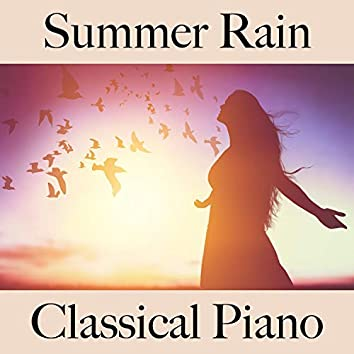Summer Rain: Classical Piano - The Best Music for Relaxation