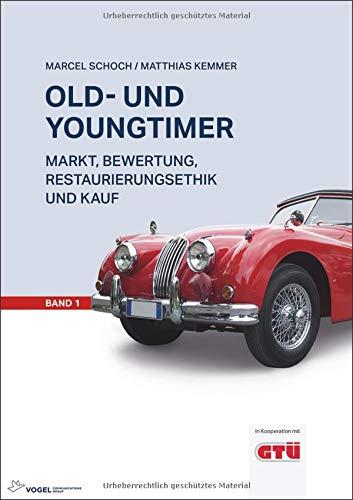 Old- und Youngtimer Band 1: Markt, Bewertung, Restaurierungsethik und Kauf