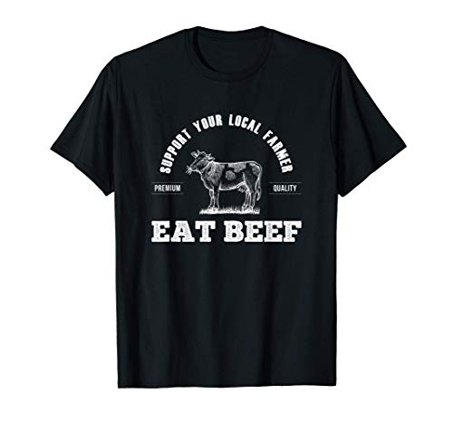 Support Your Local Farmer - Eat Beef Farm Farming Gift T-Shirt