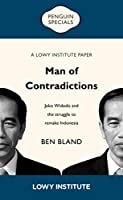 Man of Contradictions: Joko Widodo and the Struggle to Remake Indonesia