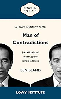 Man of Contradictions: Joko Widodo and the struggle to remake Indonesia by [Ben Bland]