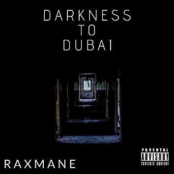 Darkness to Dubai