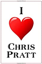 I Love Chris Pratt: Notebook - 6x9 Lined Journal - 110 Pages - Soft Cover - Great For Birthday Gift (Perfect Personalised Gifts, Actors and Actresses)