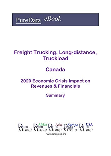 Freight Trucking, Long-distance, Truckload Canada Summary: 2020 Economic Crisis Impact on Revenues & Financials (English Edition)