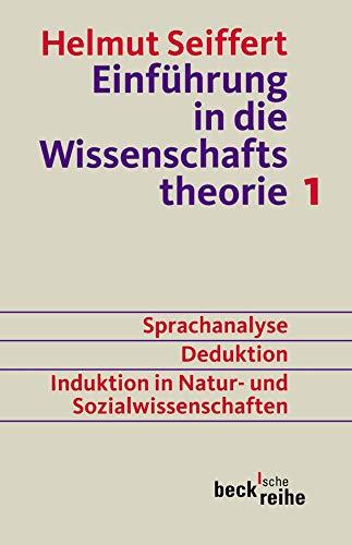 Einführung in die Wissenschaftstheorie Bd. 1: Sprachanalyse, Deduktion, Induktion in Natur- und Sozialwissenschaften (Beck'sche Reihe)
