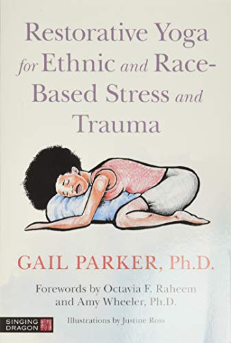 Compare Textbook Prices for Restorative Yoga for Ethnic and Race-Based Stress and Trauma 1 Edition ISBN 9781787751859 by Parker, Gail