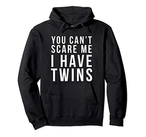You Can't Scare Me I Have Twins Hoodie Funny Twin Mom Dad