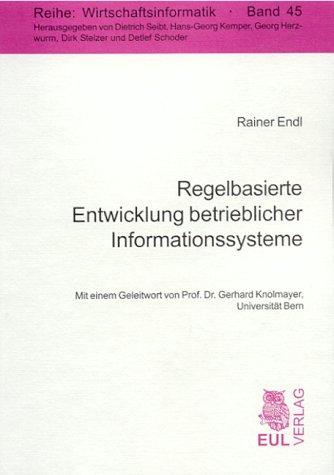 Regelbasierte Entwicklung betrieblicher Informationssysteme: Gestaltung flexibler Informationssysteme durch explizite Modellierung der Geschäftslogik (Wirtschaftsinformatik)