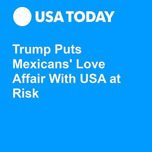 Trump Puts Mexicans' Love Affair With USA at Risk audiobook cover art