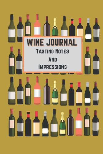 Wine Journal Tasting Notes and Impressions: A Blank Log, Notebook, to Record and Catalogue Your Wine Experiences