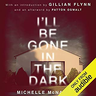 I'll Be Gone in the Dark     One Woman's Obsessive Search for the Golden State Killer              By:                                                                                                                                 Michelle McNamara                               Narrated by:                                                                                                                                 Gabra Zackman,                                                                                        Gillian Flynn - introduction,                                                                                        Patton Oswalt - afterword                      Length: 9 hrs and 44 mins     158 ratings     Overall 4.7