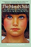 Moral Child: Nurturing Children s Natural Moral Growth