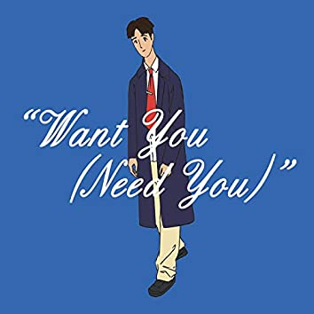 Want You (Need You)