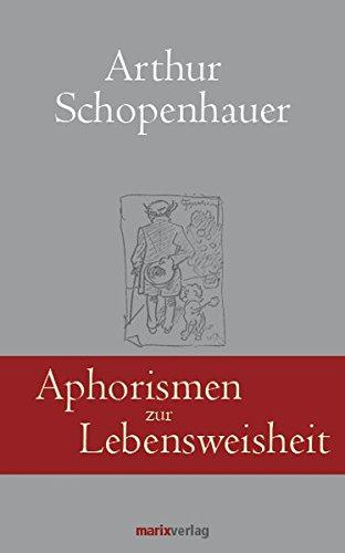 Aphorismen zur Lebensweisheit (Klassiker der Weltliteratur)